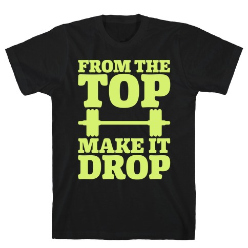 From The Top Make It Drop Squat Parody White Print T-Shirt