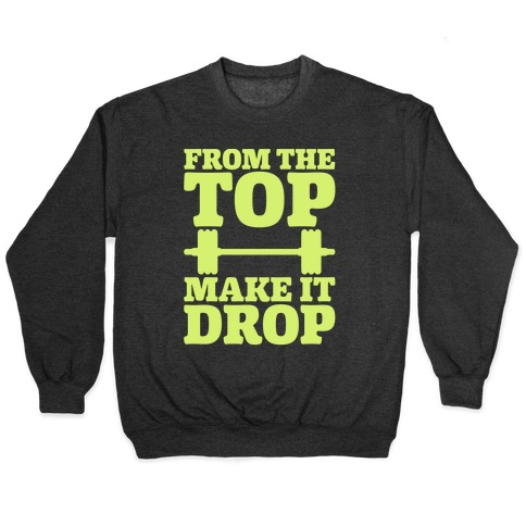From The Top Make It Drop Squat Parody White Print Pullover