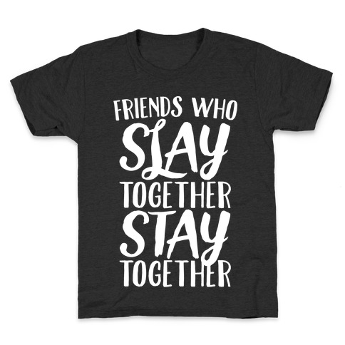 Friends Who Slay Together Stay Together White Print Kids T-Shirt