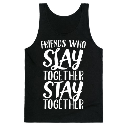 Friends Who Slay Together Stay Together White Print Tank Top