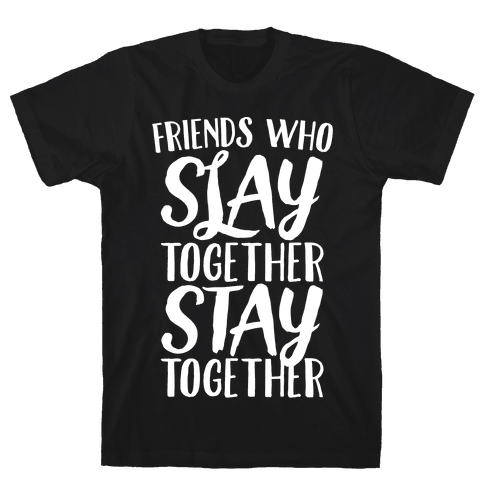 Friends Who Slay Together Stay Together White Print Mens T-Shirt