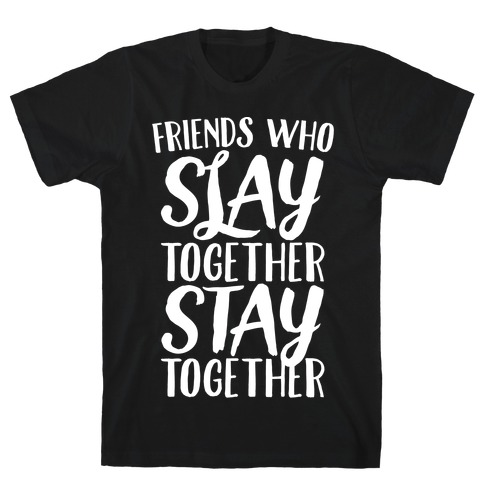 Friends Who Slay Together Stay Together White Print T-Shirt