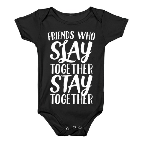 Friends Who Slay Together Stay Together White Print Baby Onesy