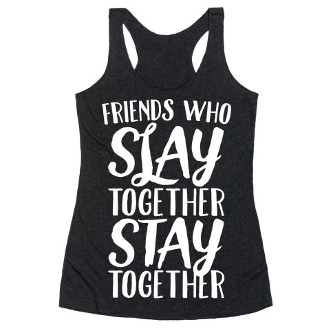Friends Who Slay Together Stay Together White Print Racerback Tank Top