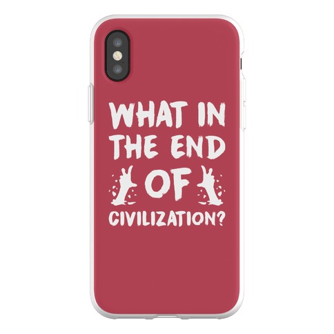 What In The End Of Civilization? Phone Flexi-Case