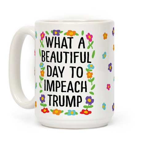 What A Beautiful Day To Impeach Trump Coffee Mug