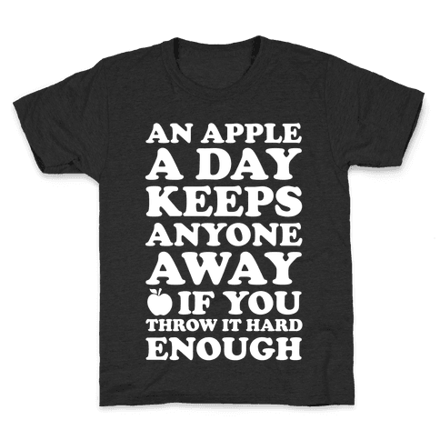 An Apple A Day Keeps Anyone Away If You Throw It Hard Enough Kids T-Shirt