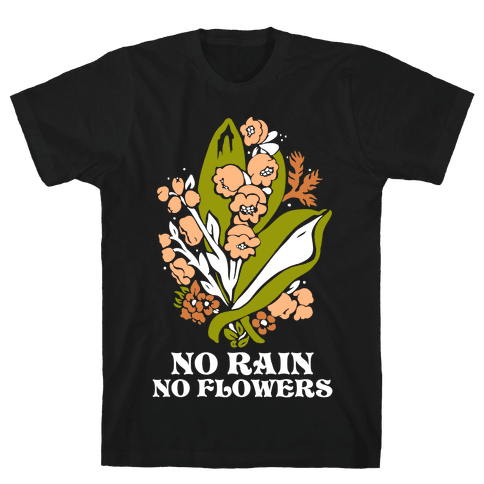 No Rain No Flowers Mens/Unisex T-Shirt