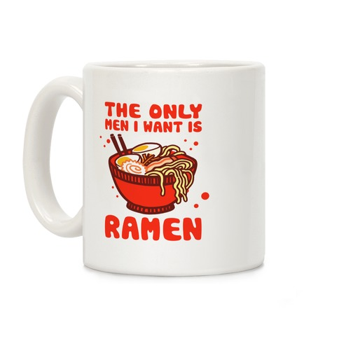 The Only Men I Want Is Ramen Coffee Mug