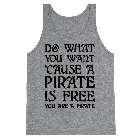 Do What You Want 'Cause A Pirate Is Free You Are A Pirate Tank Top