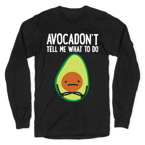 Avocadon't Tell Me What To Do Long Sleeve T-Shirt