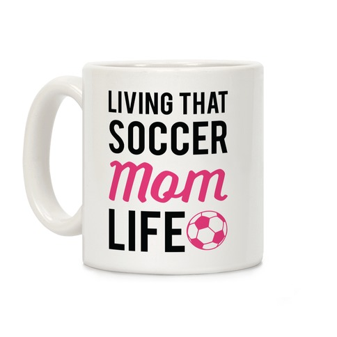 Living That Soccer Mom Life Coffee Mug