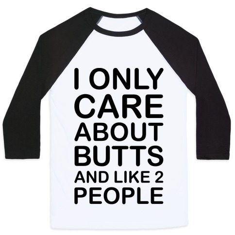 I Only Care About Butts And Like 2 People Baseball Tee