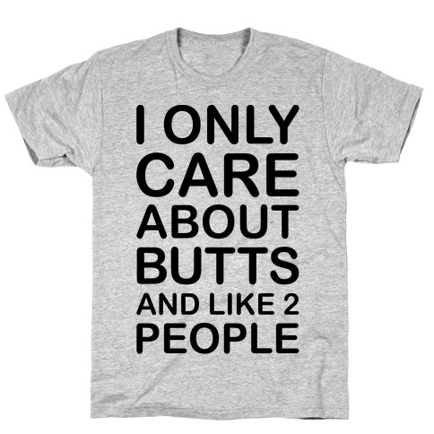 I Only Care About Butts And Like 2 People Mens T-Shirt