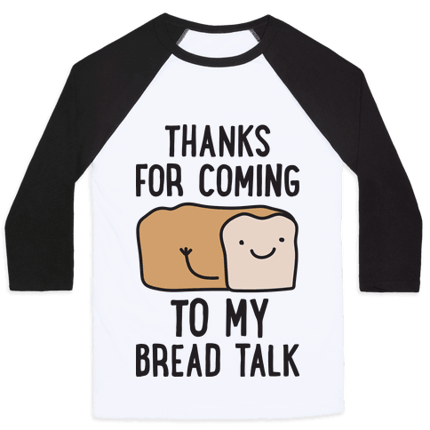 Thanks For Coming To My Bread Talk Baseball Tee