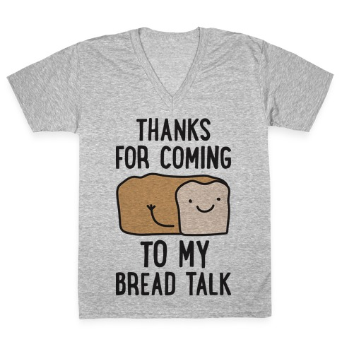 Thanks For Coming To My Bread Talk V-Neck Tee Shirt