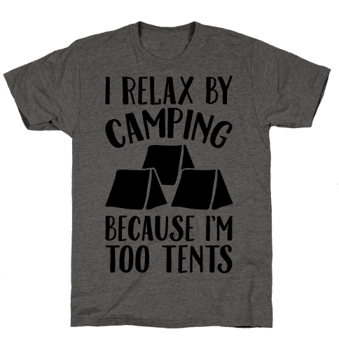 I Relax By Camping Because I'm Too Tents  Mens T-Shirt