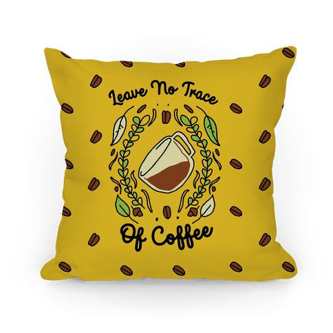 Leave No Trace (of Coffee) Pillow