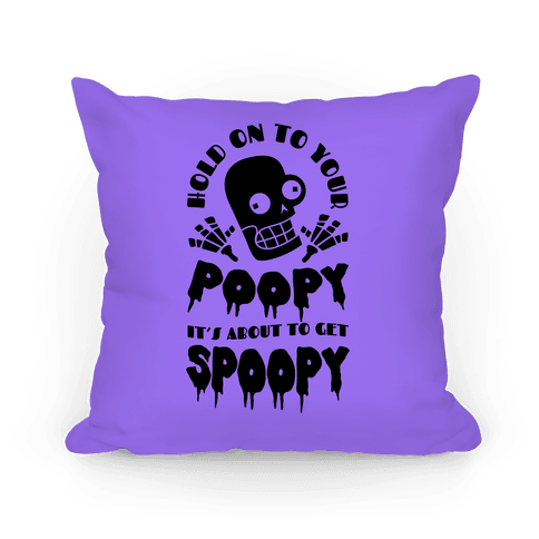 Hold on to Your Poopy It's About to Get Spoopy Pillow