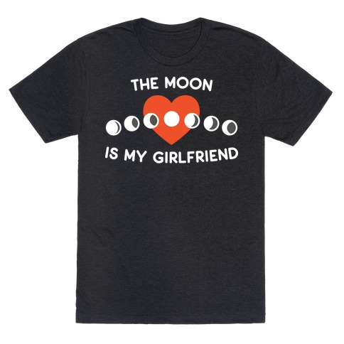 The Moon Is My Girlfriend T-Shirt