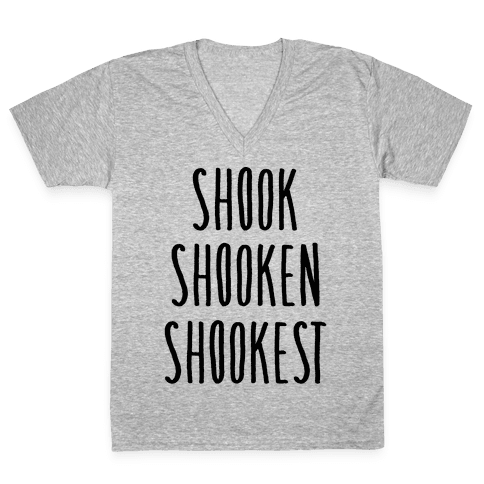 Shook Shooken Shookest V-Neck Tee Shirt