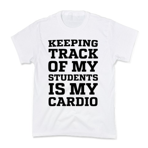 Keeping Track of My Students is My Cardio Kids T-Shirt