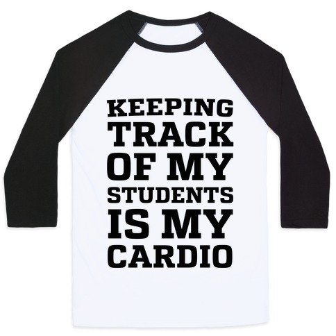 Keeping Track of My Students is My Cardio Baseball Tee