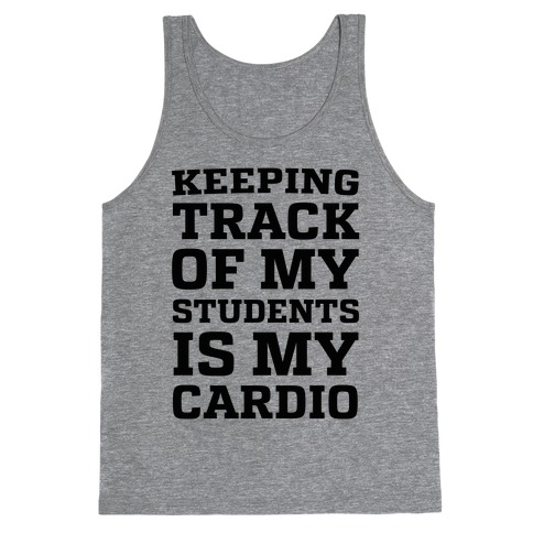 Keeping Track of My Students is My Cardio Tank Top