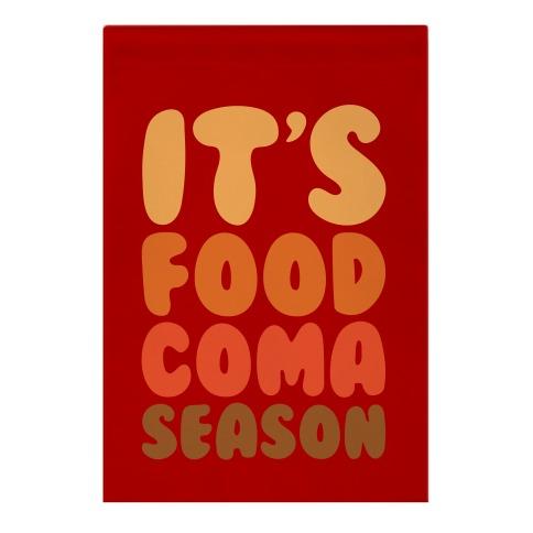 It's Food Coma Season Garden Flag