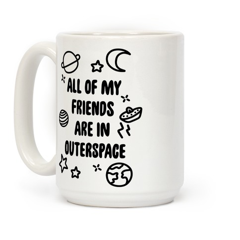 All Of My Friends Are In Outerspace Coffee Mug