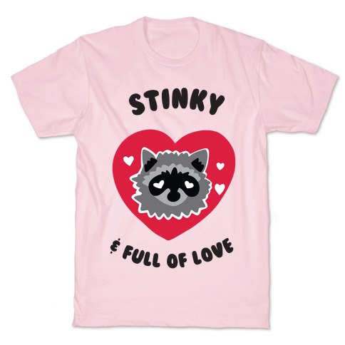 Stinky & Full of Love T-Shirt