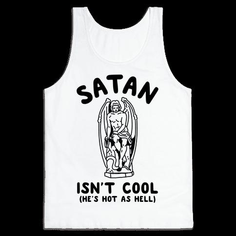 Satan Isn't Cool He's Hot as Hell Tank Top