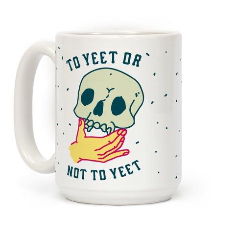 To Yeet Or Not To Yeet Coffee Mug