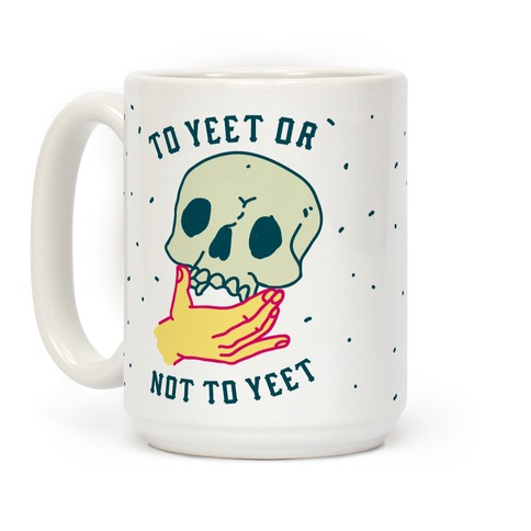 To Yeet Or Not To Yeet Coffee Mug