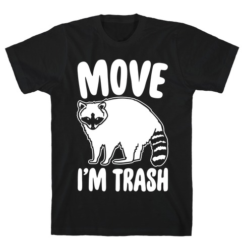 Move I'm Trash Parody White Print Mens T-Shirt