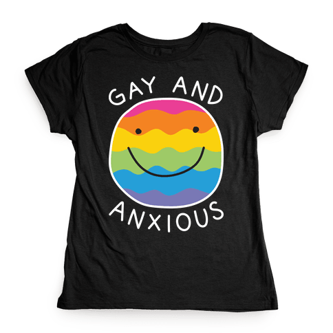 Gay And Anxious Womens T-Shirt
