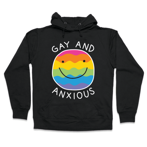 Gay And Anxious Hooded Sweatshirt