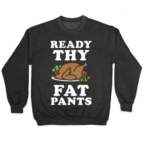 Ready Thy Fat Pants Pullover
