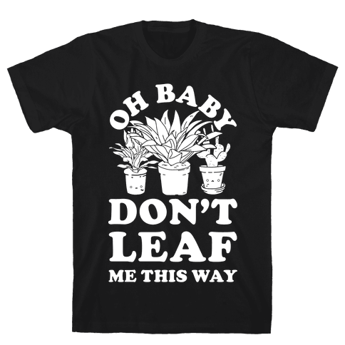Oh Baby Don't Leaf Me This Way Mens T-Shirt