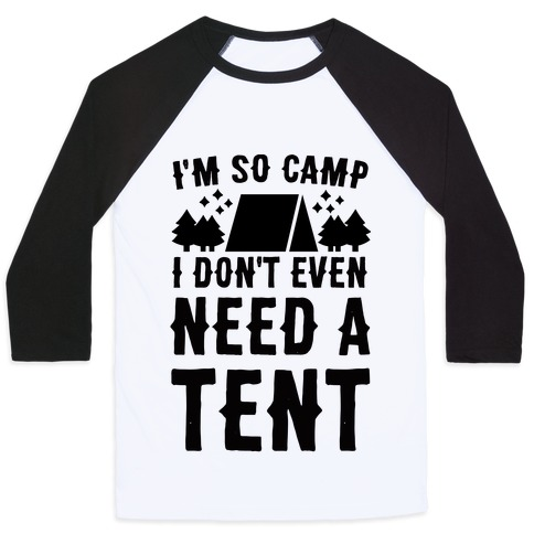 I'm So Camp, I Don't Even Need a Tent Baseball Tee