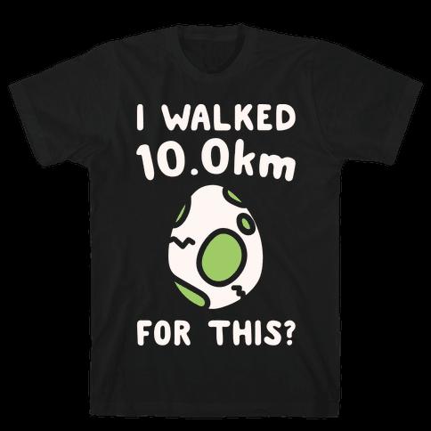 I Walked 10km For This White Print Mens T-Shirt