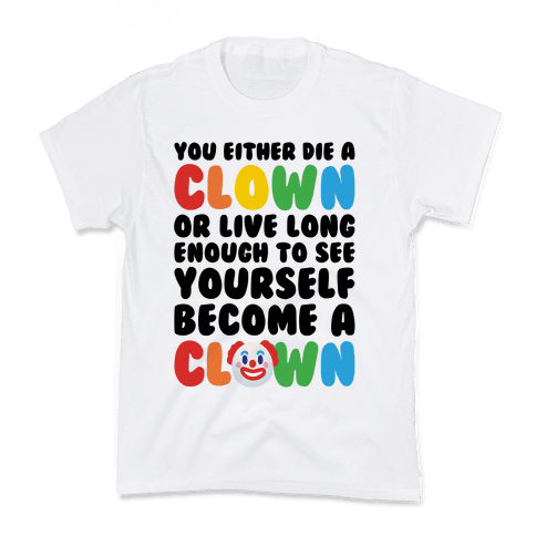 You Either Die A Clown Or Live Long Enough To See Yourself Become A Clown Parody Kids T-Shirt