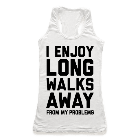 I Enjoy Long Walks Away From My Problems Racerback Tank Top