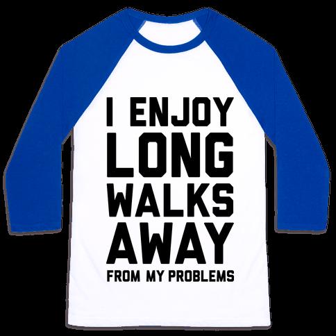 I Enjoy Long Walks Away From My Problems Baseball Tee