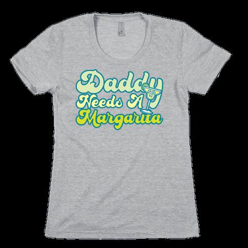 Daddy Needs A Margarita White Print Womens T-Shirt