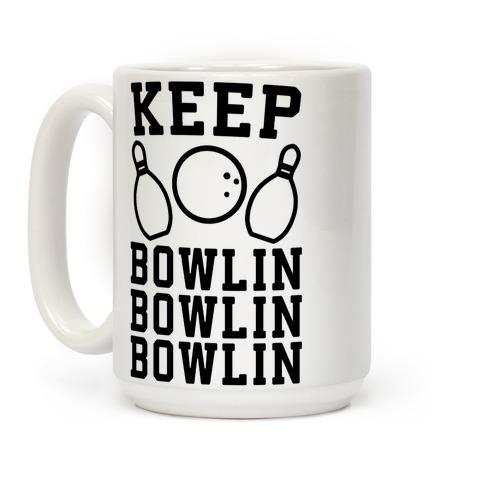 Keep Bowlin, Bowlin, Bowlin Coffee Mug