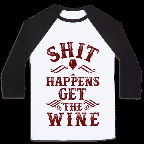 Shit Happens Get the Wine Baseball Tee