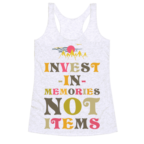 Invest in Memories Not Items Racerback Tank Top