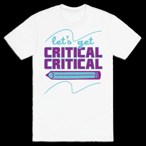 Let's Get Critical, Critical  Mens T-Shirt