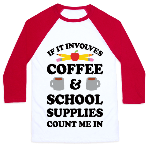 If It Involves Coffee And School Supplies Count Me In Teacher Baseball Tee